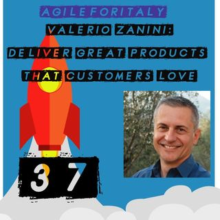 37. Valerio Zanini: Deliver Great Products That Customers Love