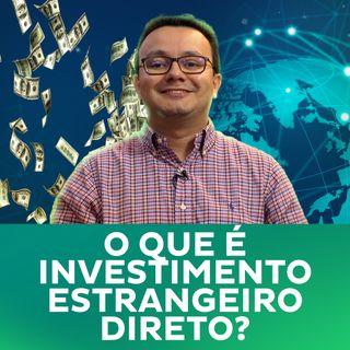 O que é investimento estrangeiro direto (IED)?