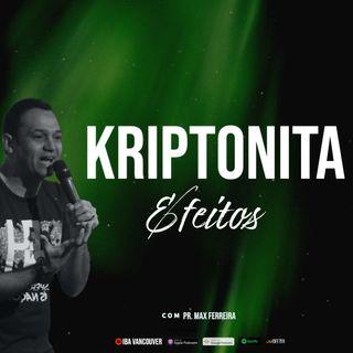 Efeitos da Kriptonita  I  Pr. Max Ferreira  I   21.03.2021