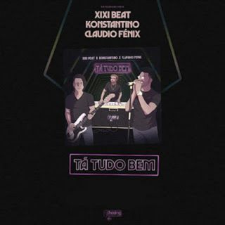 Xixi Beat x Konstantino x Claudio Fénix - Tá Tudo Bem (Zouk)(BAIXAR AGORA MP3)