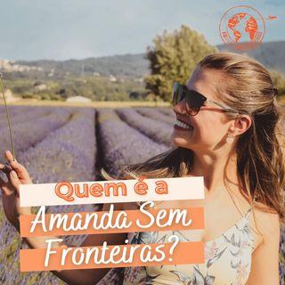 Quem é a Amanda Sem Fronteiras? | @AmandaSemFronteiras #01