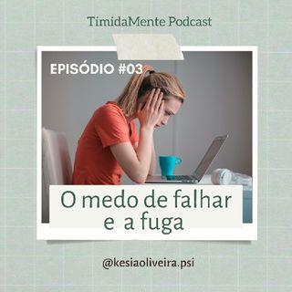 Episódio #03 O Medo de Falhar e a Fuga dos Compromissos