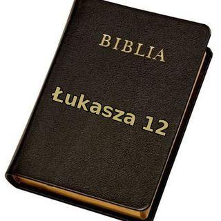 15 - Ewangelia Łukasza, rozdział 12