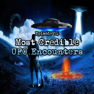 Episode 51: Most Credible UFO Encounters