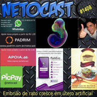 NETOCAST 1408 DE 29/03/2021 - EMBRIÃO DE RATO CRESCEU EM ÚTERO ARTIFICIAL