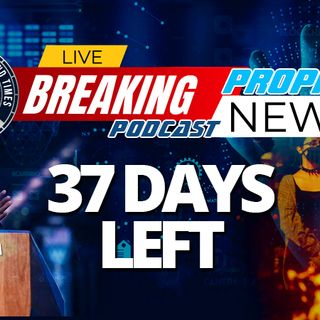 NTEB PROPHECY NEWS PODCAST: 37 Days Until The Promised Burning Down Of America By The Democrats And The Radical Left Will Take Place