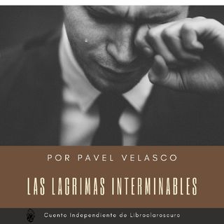 Lágrimas Interminables Por Pavel Velasco