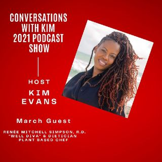 Episode #19 Renee Mitchell Simpson, Plant-Based Chef & Well Diva, Kim Evans, Your Host