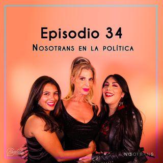 Ep 34 Nosotrans en la política