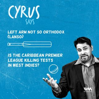 Ep. 433: LANSO - Is the Caribbean Premier League killing Tests in West Indies?