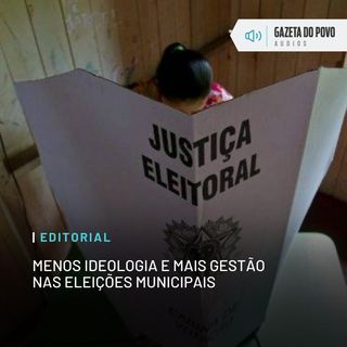 Editorial: Menos ideologia e mais gestão nas eleições municipais