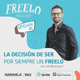 EP 01: La decisión de ser por siempre un Freelo, con Luis Betancourt