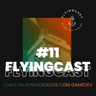FlyingCast #11 - LoM e os aprendizados com gamedev