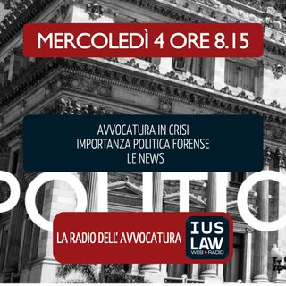 POLITICA FORENSE | AVVOCATURA IN CRISI - Mercoledì 04 Luglio 2018 #Svegliatiavvocatura