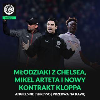 Młodziaki z Chelsea, Mikel Arteta i nowy kontrakt Kloppa