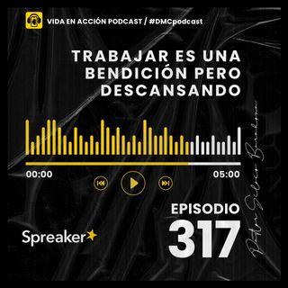 EP. 317 | Trabajar es una bendición pero descansando | #DMCpodcast