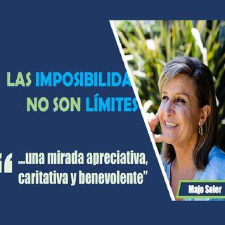 E9- Una Mirada Apreciativa, Caritativa Y Benevolente - Las Imposibilidades NO Son Límites