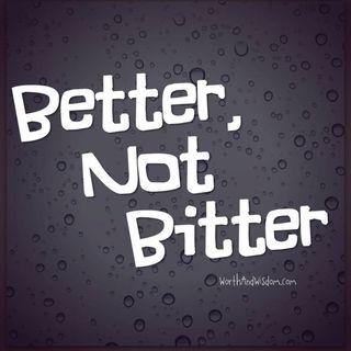 0103 -- Become Better not Bitter