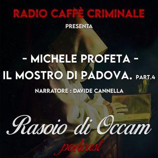 Michele Profeta, Il Mostro di Padova. Part 4/4