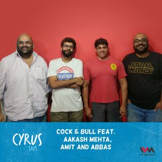Ep. 428: Cock & Bull feat. Aakash Mehta, Amit and Abbas