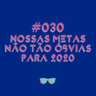 #030 - Metas nada óbvias: o que queremos este ano