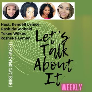 Episode 1 - Let's Talk About It-Weekly!(Hot topics and More)