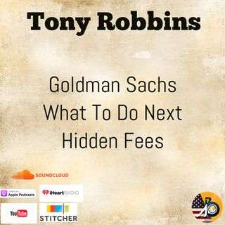 Tony Robbins: Goldman Sachs + What To Do Next: Hidden Fees and Halfway Truths