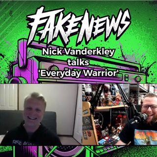 Nick Vanderkley from FAKE NEWS talks 'Everyday Warrior'