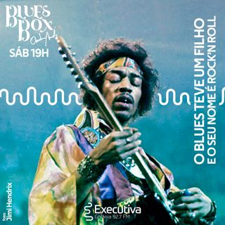 Blues Box - Rádio Executiva - 28 de Setembro de 2019