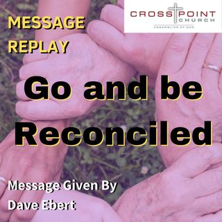 7/28/19 Go and be Reconciled - Dave Ebert