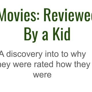 Movies: Reviewed By a kid