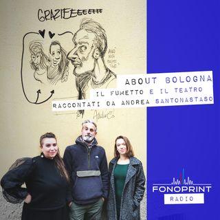 ABOUT BOLOGNA | 006 | Il fumetto e il teatro raccontati da Andrea Santonastaso