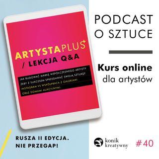 Odcinek 40 / Fragment lekcji Q&A z kursu Artysta PLUS+ czyli odpowiedzi na najcześciej zadawane przez artystow pytania.