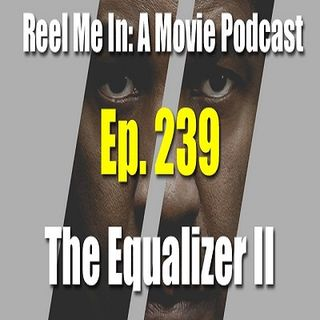 Ep. 239: The Equalizer II
