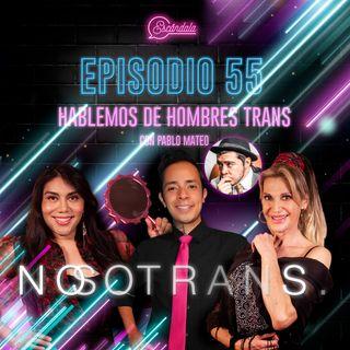EP 55 Hablemos de Hombres Trans con Pablo Mateo