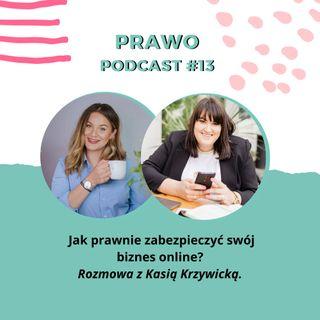 PODCAST #13:  Jak prawnie zabezpieczyć swój biznes online? Rozmowa z Kasią Krzywicką.