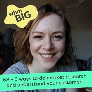 68 - 5 ways to do market research and better understand your customer