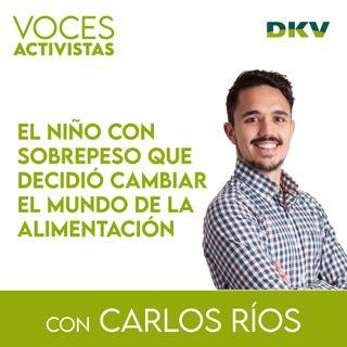 #3 - Carlos Ríos, el niño con sobrepeso que decidió cambiar el mundo de la alimentación