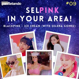 #09 SELPINK in your area! (BLACKPINK with Selena Gomez - Ice Cream)