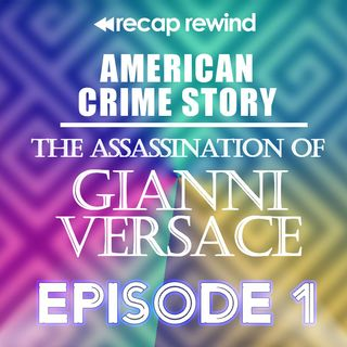 American Crime Story: The Assassination of Gianni Versace || Episode 01 - Recap Rewind