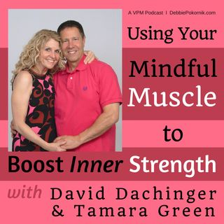 Encore: Using Your Mindful Muscle to Boost Inner Strength with Tamara Green & David Dachinger