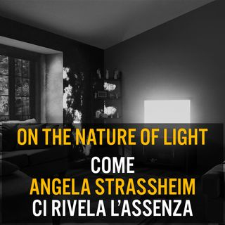 Episodio 22 - Come Angela Strassheim ci rivela l'assenza