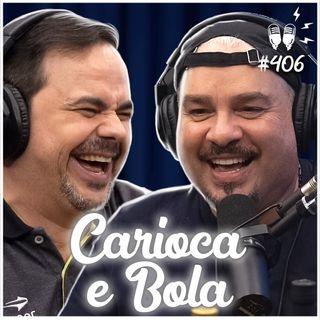 CARIOCA E BOLA - Flow Podcast #406