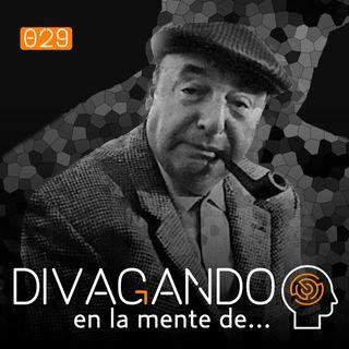 Divagando en la mente de Pablo Neruda