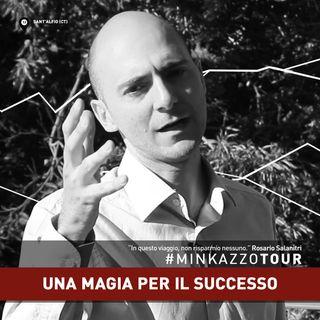 #013 - Una magia per il successo PENSACI. #MINKAZZOTOUR