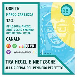 Tra Hegel e Nietzsche, alla ricerca del pensiero perfetto (Con Marco Carzedda)