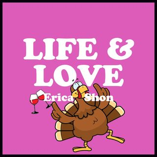 Life and Love EP 24 - Turkey Day