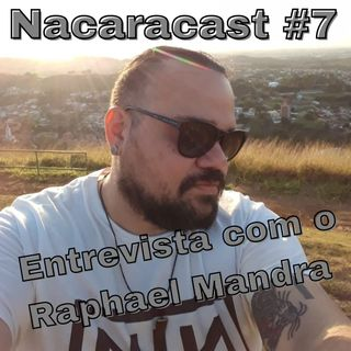 Nacaracast #7 - Entrevista com o Raphael Mandra