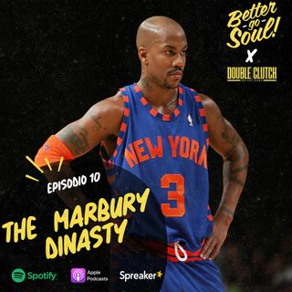 Better Go Soul S1E10: NBA FOCUS - The Marbury Dynasty