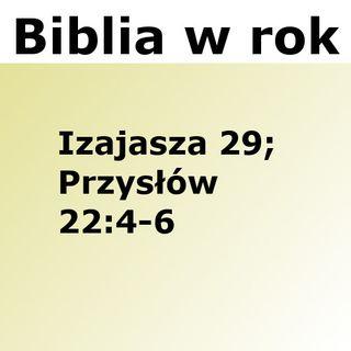 205 - Izajasza 29, Przysłów 22:4-6
